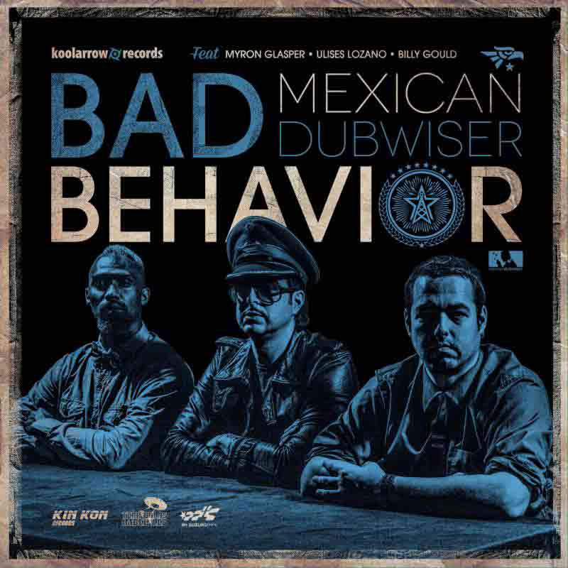 Bad Behavior MEXICAN DUBWISER Musica Roots Magazine